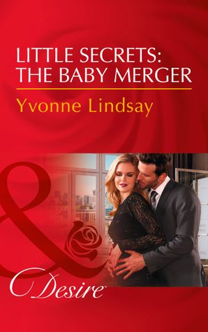 Little Secrets: The Baby Merger (Mills & Boon Desire) (Little Secrets, Book 3) eBook  by Yvonne Lindsay