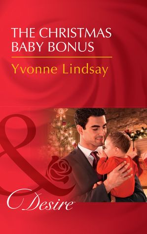 The Christmas Baby Bonus (Mills & Boon Desire) (Billionaires and Babies, Book 90) eBook  by Yvonne Lindsay