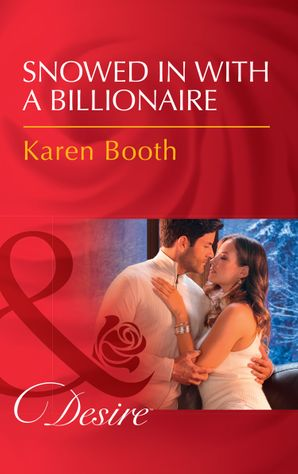 Snowed In With A Billionaire (Mills & Boon Desire) (Secrets of the A-List) eBook  by Karen Booth