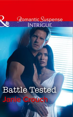 Battle Tested (Mills & Boon Intrigue) (Omega Sector: Critical Response, Book 6) eBook  by Janie Crouch