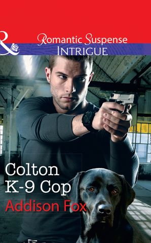 Colton K-9 Cop (Mills & Boon Intrigue) (The Coltons of Shadow Creek, Book 8) eBook  by Addison Fox