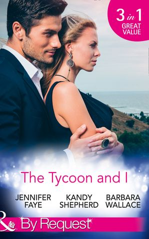 The Tycoon And I: Safe in the Tycoon's Arms / The Tycoon and the Wedding Planner / Swept Away by the Tycoon (Mills & Boon By Request) eBook  by Jennifer Faye
