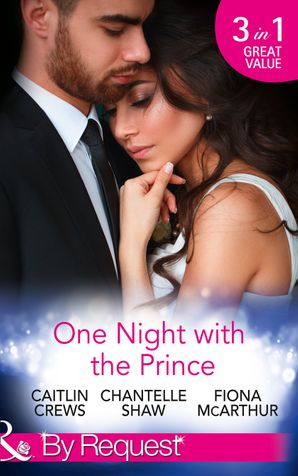 one-night-with-the-prince-a-royal-without-rules-royal-and-ruthless-book-2-a-night-in-the-princes-bed-the-prince-who-charmed-her-mills-and-boon-by-request