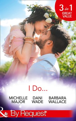 I Do...: Her Accidental Engagement / A Bride's Tangled Vows (Mill Town Millionaires, Book 1) / The Unexpected Honeymoon (Mills & Boon By Request) eBook  by Michelle Major