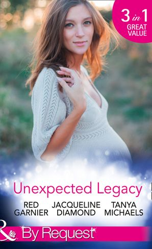 Unexpected Legacy: Once Pregnant, Twice Shy / A Baby for the Doctor (Safe Harbor Medical, Book 13) / Her Secret, His Baby (The Colorado Cades, Book 1) (Mills & Boon By Request) eBook  by Red Garnier