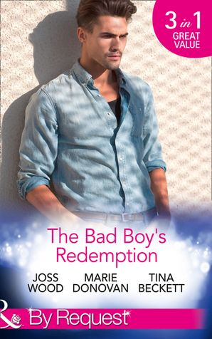 The Bad Boy's Redemption: Too Much of a Good Thing? / Her Last Line of Defence / Her Hard to Resist Husband (Mills & Boon By Request) eBook  by Joss Wood