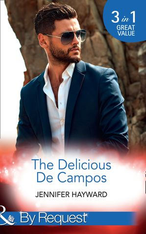 The Delicious De Campos: The Divorce Party (The Delicious De Campos, Book 1) / An Exquisite Challenge / The Truth About De Campo (Mills & Boon By Request) eBook  by Jennifer Hayward