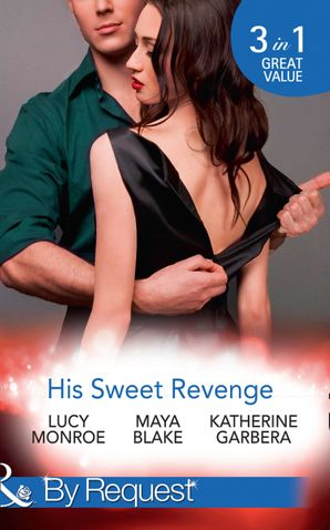 his-sweet-revenge-wedding-vow-of-revenge-his-ultimate-prize-bound-by-a-child-mills-and-boon-by-request