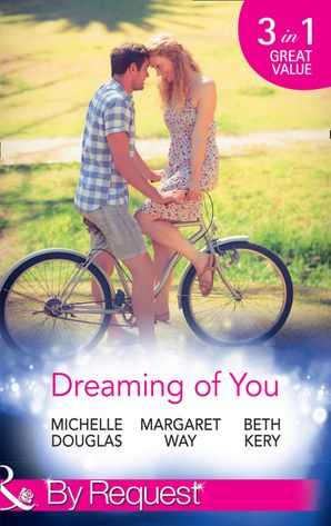 Dreaming Of You: Bachelor Dad on Her Doorstep / Outback Bachelor / The Hometown Hero Returns (Mills & Boon By Request) eBook  by Michelle Douglas