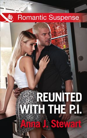 Reunited With The P.i. (Mills & Boon Romantic Suspense) (Honor Bound, Book 2) eBook  by Anna J. Stewart