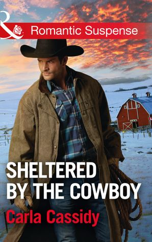 Sheltered By The Cowboy (Mills & Boon Romantic Suspense) (Cowboys of Holiday Ranch, Book 7) eBook  by Carla Cassidy