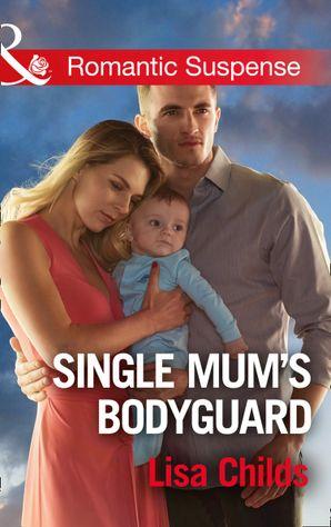 Single Mum's Bodyguard (Mills & Boon Romantic Suspense) (Bachelor Bodyguards, Book 6) eBook  by