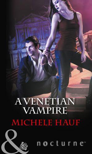 A Venetian Vampire (Mills & Boon Nocturne) (Harlequin Nocturne, Book 41) eBook  by Michele Hauf