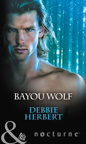 Bayou Wolf (Mills & Boon Nocturne) (Bayou Magic, Book 3) eBook  by Debbie Herbert