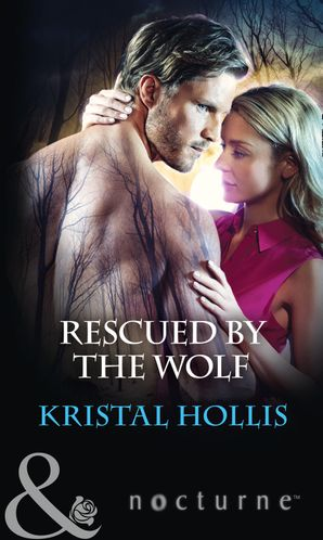 Rescued By The Wolf (Mills & Boon Nocturne) eBook  by Kristal Hollis