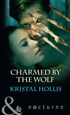 Charmed By The Wolf (Mills & Boon Nocturne) eBook  by Kristal Hollis