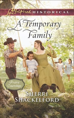 A Temporary Family (Mills & Boon Love Inspired Historical) (Prairie Courtships, Book 4) eBook  by Sherri Shackelford
