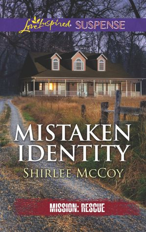 Mistaken Identity (Mills & Boon Love Inspired Suspense) (Mission: Rescue, Book 7) eBook  by Shirlee McCoy