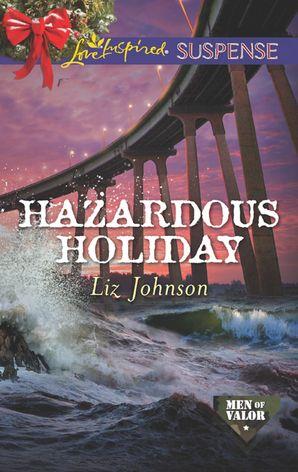 Hazardous Holiday (Mills & Boon Love Inspired Suspense) (Men of Valor, Book 5)