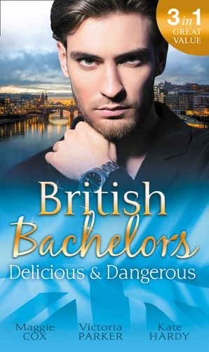 British Bachelors: Delicious & Dangerous: The Tycoon's Delicious Distraction / The Woman Sent to Tame Him / Once a Playboy… (Mills & Boon M&B) eBook  by Maggie Cox