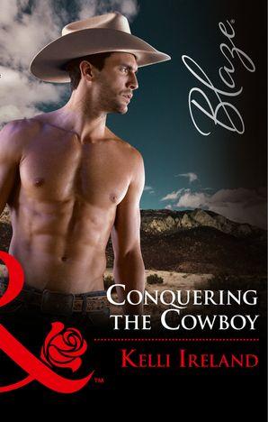 Conquering The Cowboy (Mills & Boon Blaze) eBook  by Kelli Ireland
