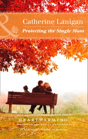 Protecting The Single Mom (Mills & Boon Heartwarming) (Shores of Indian Lake, Book 7) eBook  by Catherine Lanigan