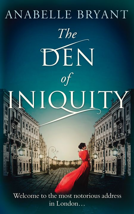 The Den Of Iniquity (Bastards of London, Book 1) - Anabelle Bryant