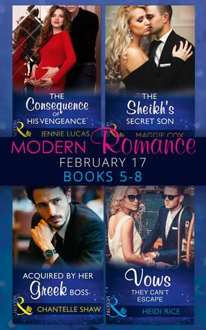 Modern Romance February Books 5-8: The Consequence of His Vengeance / The Sheikh's Secret Son (Secret Heirs of Billionaires, Book 6) / Acquired by Her Greek Boss / Vows They Can't Escape (Mills & Boon e-Book Collections) eBook  by Jennie Lucas
