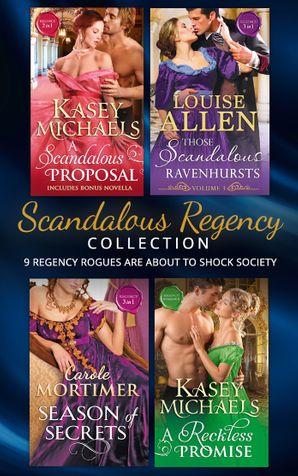 Scandalous Regency Secrets Collection: A Scandalous Proposal / How to Woo a Spinster (The Daughtry Family) / The Notorious Mr Hurst / Disrobed and Dishonored / The Piratical Miss Ravenhurst / Not Just a Seduction / Not Just a Governess / Not Just a Wallfl