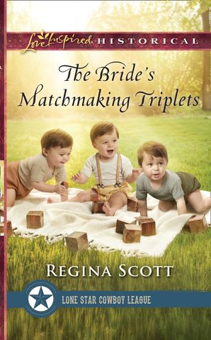 The Bride's Matchmaking Triplets (Mills & Boon Love Inspired Historical) (Lone Star Cowboy League: Multiple Blessings, Book 3) eBook  by Regina Scott