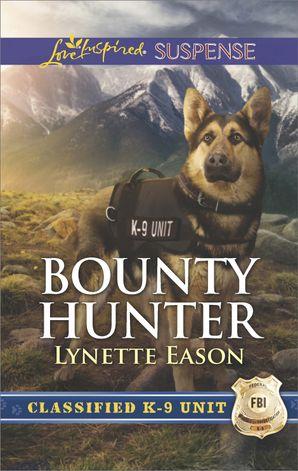 Bounty Hunter (Mills & Boon Love Inspired Suspense) (Classified K-9 Unit, Book 4) eBook  by Lynette Eason