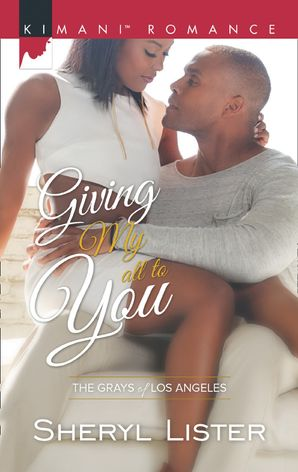 Giving My All To You (Mills & Boon Kimani) (The Grays of Los Angeles, Book 3)