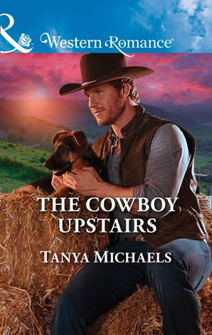 The Cowboy Upstairs (Mills & Boon Western Romance) (Cupid's Bow, Texas, Book 4) eBook  by Tanya Michaels