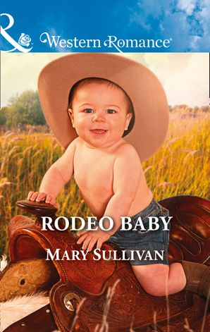 Rodeo Baby (Mills & Boon Western Romance) (Rodeo, Montana, Book 3) eBook  by Mary Sullivan