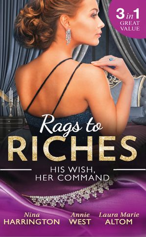 Rags To Riches: His Wish, Her Command: The Last Summer of Being Single / An Enticing Debt to Pay / A Navy SEAL's Surprise Baby (Mills & Boon M&B) eBook  by Nina Harrington