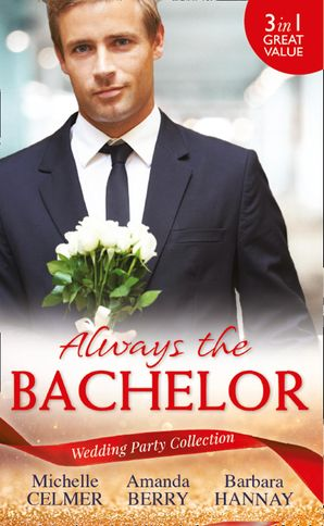 Wedding Party Collection: Always The Bachelor: Best Man's Conquest / One Night with the Best Man / The Bridesmaid's Best Man (Mills & Boon M&B) eBook  by Michelle Celmer