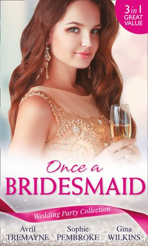 Wedding Party Collection: Once A Bridesmaid...: Here Comes the Bridesmaid / Falling for the Bridesmaid (Summer Weddings, Book 3) / The Bridesmaid's Gifts (Mills & Boon M&B) eBook  by Avril Tremayne