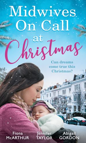 Midwives On Call At Christmas: Midwife's Christmas Proposal (Christmas in Lyrebird Lake, Book 1) / The Midwife's Christmas Miracle / Country Midwife, Christmas Bride (Mills & Boon M&B) eBook  by Fiona McArthur