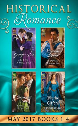 Historical Romance May 2017 Books 1 - 4: The Secret Marriage Pact / A Warriner to Protect Her / Claiming His Defiant Miss / Rumors at Court (Mills & Boon e-Book Collections)