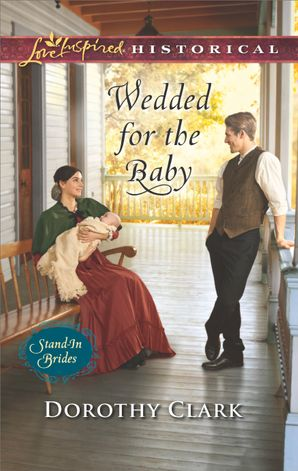 Wedded For The Baby (Mills & Boon Love Inspired Historical) (Stand-In Brides, Book 2) eBook  by Dorothy Clark