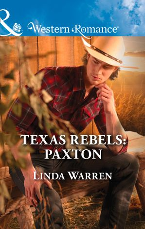 Texas Rebels: Paxton (Mills & Boon Western Romance) (Texas Rebels, Book 6)