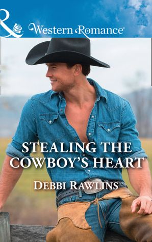 Stealing The Cowboy's Heart (Mills & Boon Western Romance) (Made in Montana, Book 17) eBook  by Debbi Rawlins