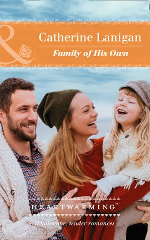 Family Of His Own (Mills & Boon Heartwarming) (Shores of Indian Lake, Book 8) eBook  by Catherine Lanigan