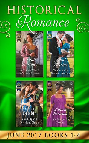 Historical Romance June 2017 Books 1 - 4: The Debutante's Daring Proposal / The Convenient Felstone Marriage / An Unexpected Countess / Claiming His Highland Bride (Mills & Boon e-Book Collections) eBook  by Annie Burrows