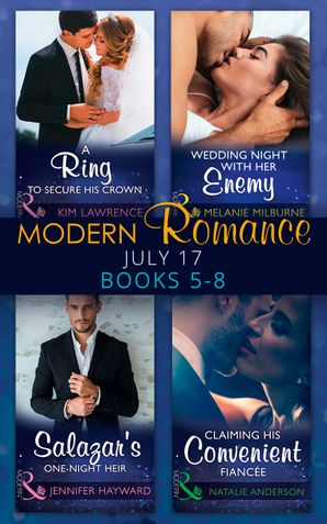modern-romance-collection-july-books-5-8-a-ring-to-secure-his-crown-wedding-night-with-her-enemy-salazars-one-night-heir-claiming-his-convenient-fiancee-mills-and-boon-e-book-collections