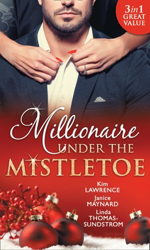 Millionaire Under The Mistletoe: The Playboy's Mistress / Christmas in the Billionaire's Bed / The Boss's Mistletoe Manoeuvres (Mills & Boon M&B) eBook  by Kim Lawrence