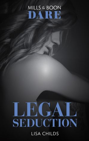 Legal Seduction (Mills & Boon Dare) (Legal Lovers, Book 1)