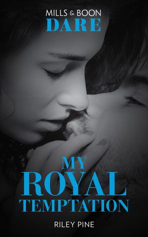 My Royal Temptation (Mills & Boon Dare) (Arrogant Heirs) eBook  by Riley Pine