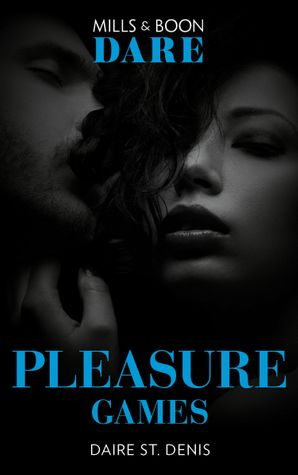 Pleasure Games (Mills & Boon Dare) eBook  by Daire St. Denis