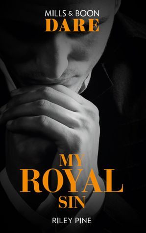 My Royal Sin (Mills & Boon Dare) (Arrogant Heirs) eBook  by Riley Pine